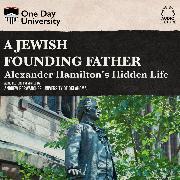 Cover-Bild zu A Jewish Founding Father? - Alexander Hamilton's Hidden Life (Unabridged) (Audio Download)