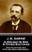 """Cover-Bild zu Barrie, James Matthew: J.M. Barrie - A Holiday in Bed & Other Sketches: """"Dreams do come true, if we only wish hard enough"""""""