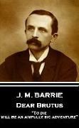 "Cover-Bild zu Barrie, James Matthew: J.M. Barrie - Dear Brutus: ""To die will be an awfully big adventure"""