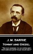 """Cover-Bild zu Barrie, James Matthew: J.M. Barrie - Tommy and Grizel: """"Never ascribe to an opponent motives meaner than your own"""""""