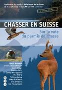 Cover-Bild zu Chasser en Suisse von Jagd- und Fischereiverwalterkonferenz der Schweiz JFK-CSF-CCP (Hrsg.)