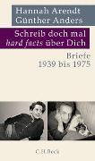 Cover-Bild zu Arendt, Hannah: Schreib doch mal 'hard facts' über Dich