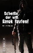 Cover-Bild zu Scheiße, der will Amok laufen! (eBook) von Degener, Volker W.