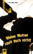 Cover-Bild zu Meine Mutter säuft doch nicht! (eBook) von Bartoli-y-Eckert, Petra