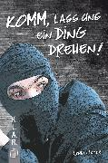 Cover-Bild zu Komm, lass uns ein Ding drehen! (eBook) von Kaster, Armin