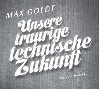 Cover-Bild zu Unsere traurige technische Zukunft von Goldt, Max