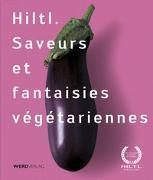 Cover-Bild zu Hiltl. Saveurs et fantaisies végétariennes