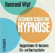 Cover-Bild zu Gesunder Schlaf mit Hypnose von Wipf, Hansruedi