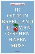 Cover-Bild zu 111 Orte in Baselland, die man gesehen haben muss