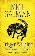 Cover-Bild zu Gaiman, Neil: Trigger Warning: Short Fictions and Disturbances
