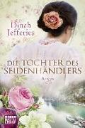 Cover-Bild zu Jefferies, Dinah: Die Tochter des Seidenhändlers
