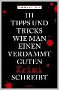 Cover-Bild zu 111 Tipps und Tricks, wie man einen verdammt guten Krimi schreibt