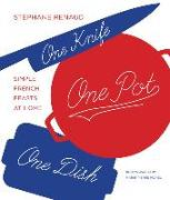 Cover-Bild zu Reynaud, Stéphane: One Knife, One Pot, One Dish: Simple French Feasts at Home