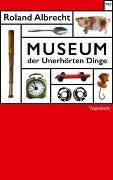 Cover-Bild zu Albrecht, Roland: Museum der Unerhörten Dinge