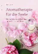 Cover-Bild zu Zenz, Diana: Aromatherapie für die Seele (eBook)