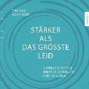 Cover-Bild zu Hohensee, Thomas: Stärker als das größte Leid (Audio Download)