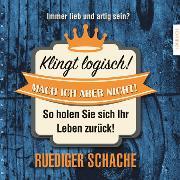 Cover-Bild zu Schache, Ruediger: Klingt logisch! Mach ich aber nicht (Audio Download)