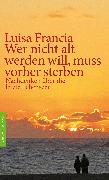 Cover-Bild zu Francia, Luisa: Wer nicht alt werden will, muss vorher sterben (eBook)