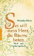 Cover-Bild zu Herz, Monika: Sei still mein Herz, die Bäume beten (eBook)