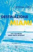Cover-Bild zu Destinazione Miami (eBook) von Lopez, Cristiana