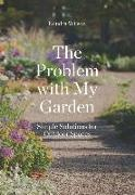 Cover-Bild zu Wilson, Kendra: The Problem with My Garden: Simple Solutions for Outdoor Spaces