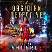 Cover-Bild zu Obsidian Detective - Opus X, Book 1 (Unabridged) (Audio Download) von Anderle, Michael