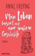 Cover-Bild zu Freytag, Anne: Mein Leben basiert auf einer wahren Geschichte