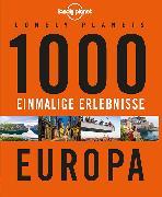 Cover-Bild zu Lonely Planets 1000 einmalige Erlebnisse Europa von Planet, Lonely