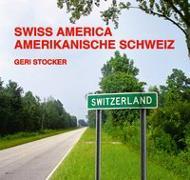 Cover-Bild zu Swiss America - Amerikanische Schweiz von Stocker, Geri (Fotograf)