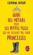 Cover-Bild zu Guide des métiers pour les petites filles qui ne veulent pas finir princesses