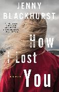 Cover-Bild zu Blackhurst, Jenny: How I Lost You