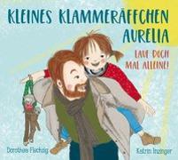 Cover-Bild zu Flechsig, Dorothea: Kleines Klammeräffchen Aurelia! Lauf doch mal alleine!