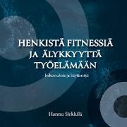 Cover-Bild zu Henkistä fitnessiä ja älykkyyttä työelämään - kokemuksia ja käytäntöjä (eBook)