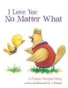 Cover-Bild zu I Love You No Matter What: A Prince Chirpio Story (eBook) von Rutland, Jarrett