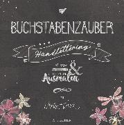 Cover-Bild zu Buchstabenzauber - Handlettering: Zum Schreiben und Ausmalen von Kruth, Maren