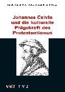 Cover-Bild zu Johannes Calvin und die kulturelle Prägekraft des Protestantismus (eBook) von Opitz, Peter (Hrsg.)