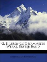 Cover-Bild zu G. E. Lessing's Gesammelte Werke, Erster Band von Lessing, Gotthold Ephraim