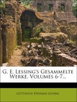 Cover-Bild zu G. E. Lessing's Gesammelte Werke, Volumes 6-7 von Lessing, Gotthold Ephraim