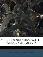 Cover-Bild zu G. E. Lessings Gesammelte Werke, Volumes 7-8 von Lessing, Gotthold Ephraim