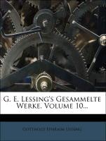 Cover-Bild zu G. E. Lessing's Gesammelte Werke, Volume 10 von Lessing, Gotthold Ephraim