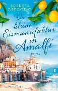 Cover-Bild zu Gregorio, Roberta: Die kleine Eismanufaktur in Amalfi (eBook)
