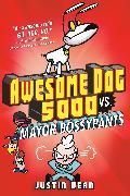 Cover-Bild zu Awesome Dog 5000 vs. Mayor Bossypants (Book 2) (eBook) von Dean, Justin