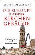 Cover-Bild zu Die Zukunft unserer Kirchengebäude von Halbfas, Hubertus