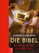 Cover-Bild zu Die Bibel. Für kluge Kinder und ihre Eltern von Halbfas, Hubertus