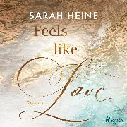 Cover-Bild zu Feels like Love (Feels-like-Reihe 1) (Audio Download)
