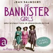Cover-Bild zu Die Bannister Girls - Drei Schwestern in unruhigen Zeiten (Ungekürzt) (Audio Download)