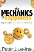 Cover-Bild zu Levine, Peter J.: The Mechanics of Happiness: Engineering a Positive Approach to Your Life