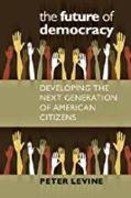 Cover-Bild zu Levine, Peter: The Future of Democracy: Developing the Next Generation of American Citizens
