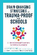 Cover-Bild zu Kline, Maggie: Brain-Changing Strategies to Trauma-Proof our Schools