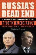 Cover-Bild zu Kovalev, Andrei A.: Russia's Dead End: An Insider's Testimony from Gorbachev to Putin